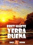 BRET HARTE - Yerba Buena [eKönyv: epub, mobi]