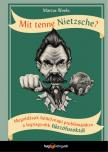 Mit tenne Nietzsche?   Megoldások hétköznapi problémáinkra a legnagyobb filozófusoktól