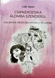 Laáb Ágnes - Csipkerózsika álomba szenderül - kislányok mesés beavatása a nőiségbe