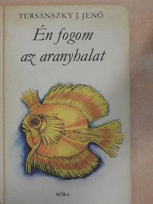 Tersánszky Józsi Jenő - Én fogom az aranyhalat [antikvár]