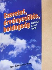 Palánkay Gausz Tibor - Szeretet, érvényesülés, boldogság [antikvár]