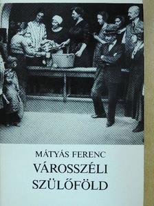 Mátyás Ferenc - Városszéli szülőföld [antikvár]