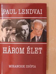 Mihancsik Zsófia - Három élet - Paul Lendvai [antikvár]