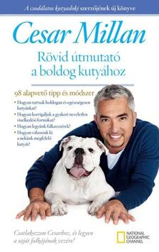 MILLAN, CESAR - Rövid útmutató a boldog kutyához