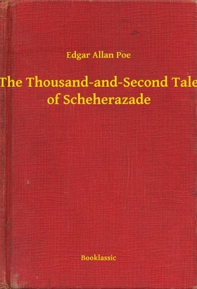 Edgar Allan Poe - The Thousand-and-Second Tale of Scheherazade [eKönyv: epub, mobi]