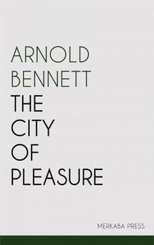 Bennett Arnold - The City of Pleasure [eKönyv: epub, mobi]