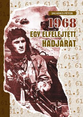 Jagadics Péter - 1968 - Egy elfelejtett hadjárat