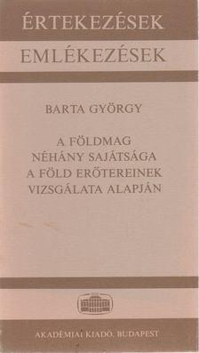 Barta György - A földmag néhány sajátsága a föld erőtereinek vizsgálata alapján [antikvár]