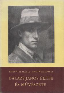 Bernáth Mária, Mautner József - Balázs János élete és művészete [antikvár]