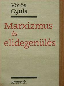 Vörös Gyula - Marxizmus és elidegenülés [antikvár]