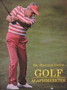 Dr. Dojcsák Győző - Golf alapismeretek [antikvár]