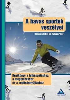 Szerkesztette: Dr. Felkai Péter - A havas sportok veszélyeiKézikönyv a felkészüléshez, a megelőzéshez és a segítségnyújtáshoz