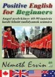 Németh Ervin - Positive English For Beginners (Kezdő felnőtt 60-90 órás tananyag)