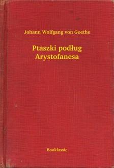 Johann Wolfgang Goethe - Ptaszki pod³ug Arystofanesa [eKönyv: epub, mobi]