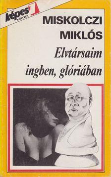 Miskolczi Miklós - Elvtársaim ingben, glóriában [antikvár]