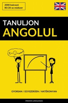 Tanuljon Angolul - Gyorsan / Egyszerűen / Hatékonyan [eKönyv: epub, mobi]