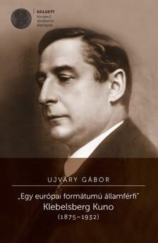 "Ujváry Gábor - ""Egy európai formátumú államférfi"". Klebelsberg Kuno (1875-1932) [eKönyv: pdf]"