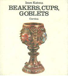 Katona Imre - Beakers, Cups, Goblets [antikvár]