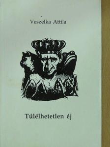 Veszelka Attila - Túlélhetetlen éj (dedikált példány) [antikvár]