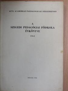 Bencze Gyula - A Szegedi Pedagógiai Főiskola évkönyve 1962. I. [antikvár]