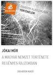 JÓKAI MÓR - A magyar nemzet története regényes rajzokban [eKönyv: epub, mobi]