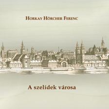 Horkay Hörcher Ferenc - A szelídek városa