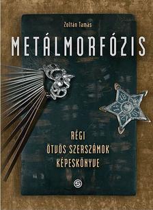 Tamás Zoltán - Metálmorfózis - Régi ötvös szerszámok képeskönyve