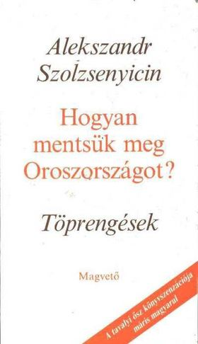 A.I. Szolzsenyicin - Hogyan mentsük meg Oroszországot? [antikvár]