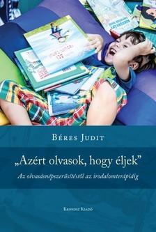 """Béres Judit - """"Azért olvasok, hogy éljek"""" [eKönyv: pdf]"""