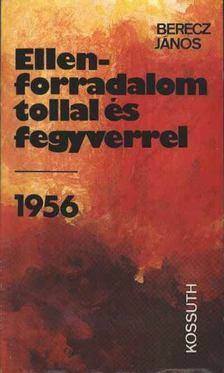 Berecz János - Ellenforradalom tollal és fegyverrel 1956 [antikvár]