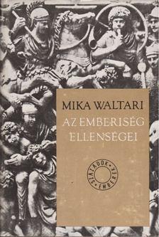 Mika Waltari - Az emberiség ellenségei [antikvár]