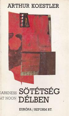 Arthur Koestler - Sötétség délben [antikvár]