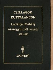 Ladányi Mihály - Csillagok kutyaláncon [antikvár]