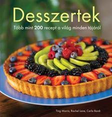 Ting Morris, Rachel Lane, Carla Bardi - DESSZERTEK - Több mint 200 recept a világ minden tájáról