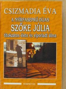 Csizmadia Éva - A nyírfaseprű-díjas Szőke Júlia titokzatos élete és elporladt álma (aláírt példány) [antikvár]