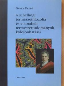 Gurka Dezső - A schellingi természetfilozófia és a korabeli természettudományok kölcsönhatásai [antikvár]