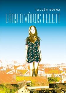 Tallér Edina - Lány a város felett [eKönyv: epub, mobi]