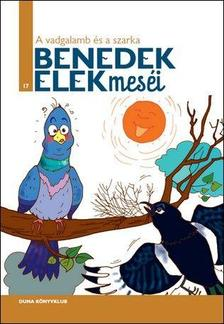 Benedek Elek - A vadgalamb és a szarka - Benedek Elek Meséi sorozat 17. kötete