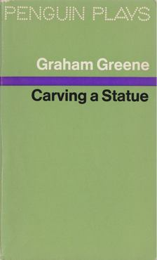 Graham Greene - Carving a Statue [antikvár]