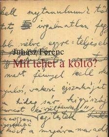 JUHÁSZ FERENC - Mit tehet a költő? [antikvár]