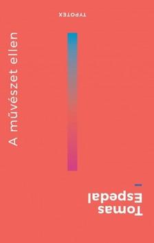 Tomas Espedal - A művészet ellen - A természet ellen [eKönyv: epub, mobi]