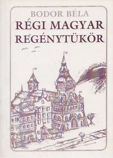 Bodor Béla - Régi magyar regénytükör [antikvár]