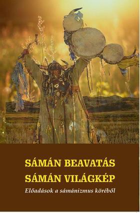Sámán beavatás - sámán világkép  Előadások a sámánizmus köréből
