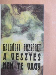 Galgóczi Erzsébet - A vesztes nem te vagy [antikvár]