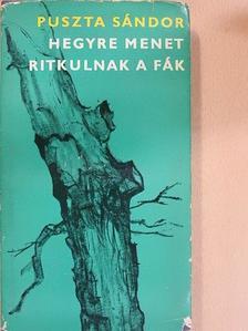Puszta Sándor - Hegyre menet ritkulnak a fák [antikvár]