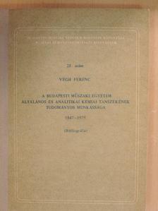 Végh Ferenc - A Budapesti Műszaki Egyetem Általános és Analitikai Kémiai Tanszékének Tudományos munkássága 1847-1975 [antikvár]