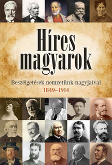 Császtvay Tünde - Híres magyarok - Beszélgetések nemzetünk nagyjaival 1849-1914