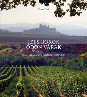 KAISER OTTÓ - Ízes borok, ódon várak - Barangolás a Zempléni-hegységben és környékén