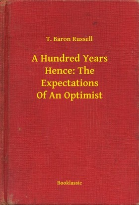 Russell T. Baron - A Hundred Years Hence: The Expectations Of An Optimist [eKönyv: epub, mobi]