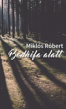 Miklós Róbert - Bódhifa alatt